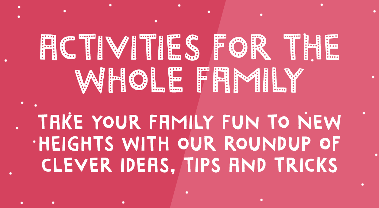 Activities for the whole family