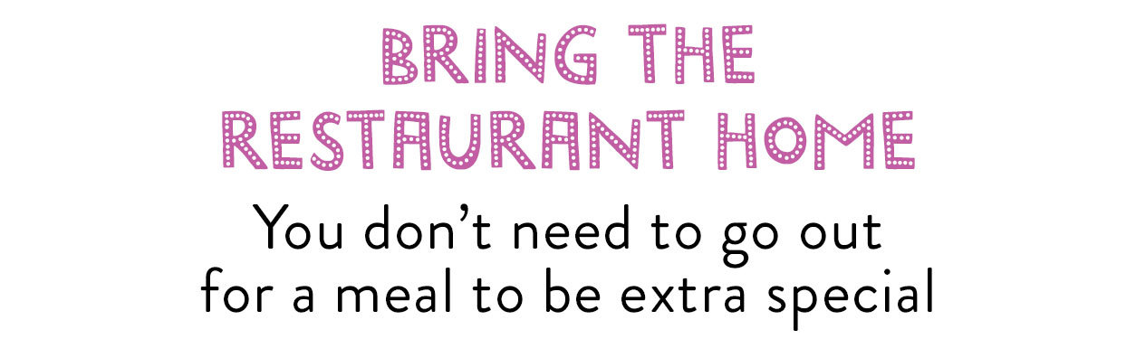 Bring the restaurant home