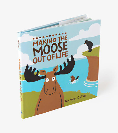 """""""Making The Moose Out Of Life"""" Children's Book"""
